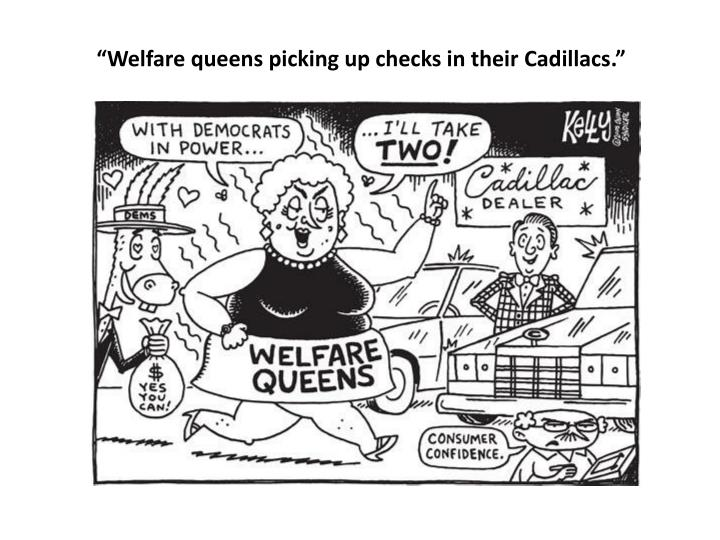 """Welfare queens picking up checks in their"