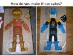 how do you make those cakes