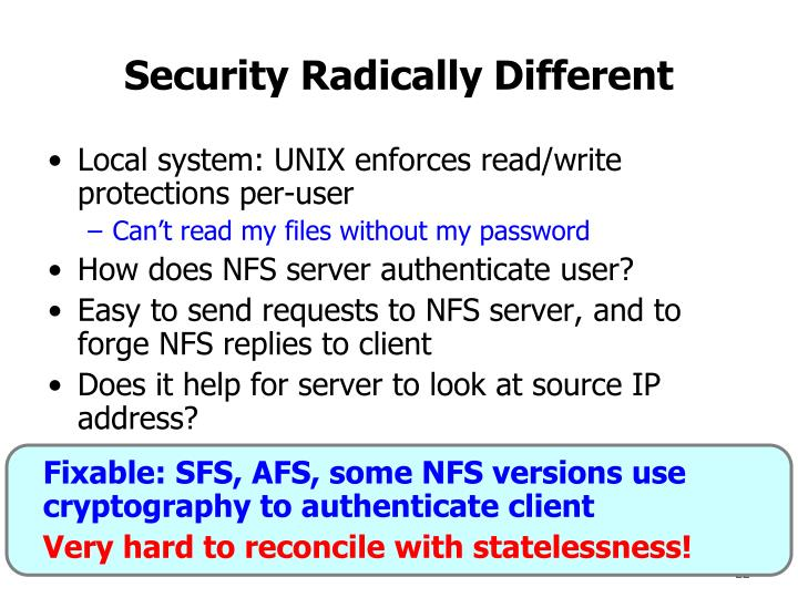 Fixable: SFS, AFS, some NFS versions use cryptography to authenticate client