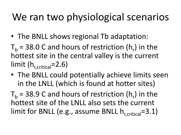 We ran two physiological scenarios