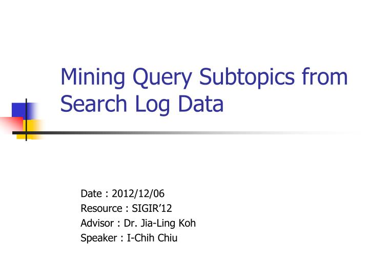 Mining query subtopics from search log data