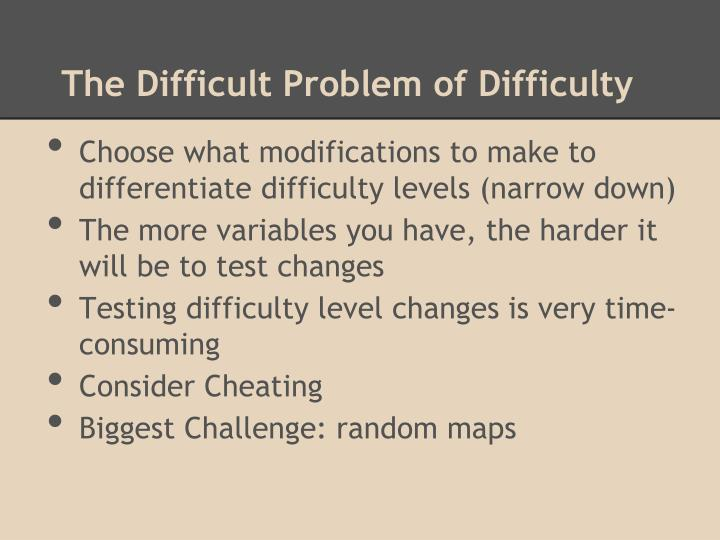The Difficult Problem of Difficulty