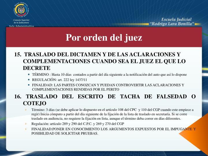 15.  TRASLADO DEL DICTAMEN Y DE LAS ACLARACIONES Y COMPLEMENTACIONES CUANDO SEA EL JUEZ EL QUE LO DECRETE