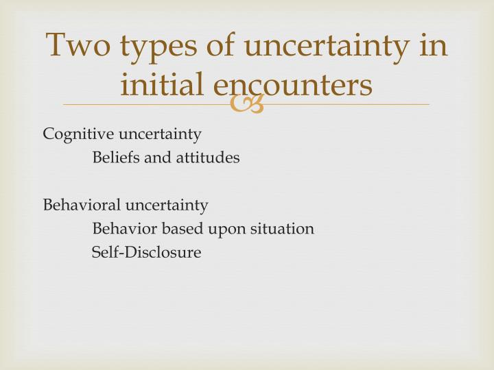 Two types of uncertainty in initial encounters