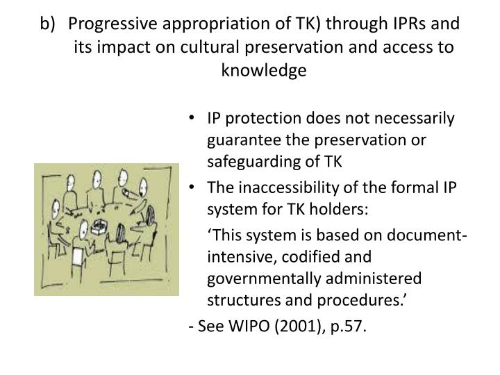Progressive appropriation of TK) through IPRs and its impact on cultural preservation and access to knowledge
