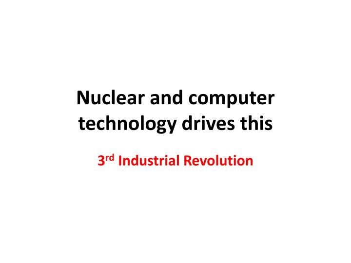 Nuclear and computer technology drives this