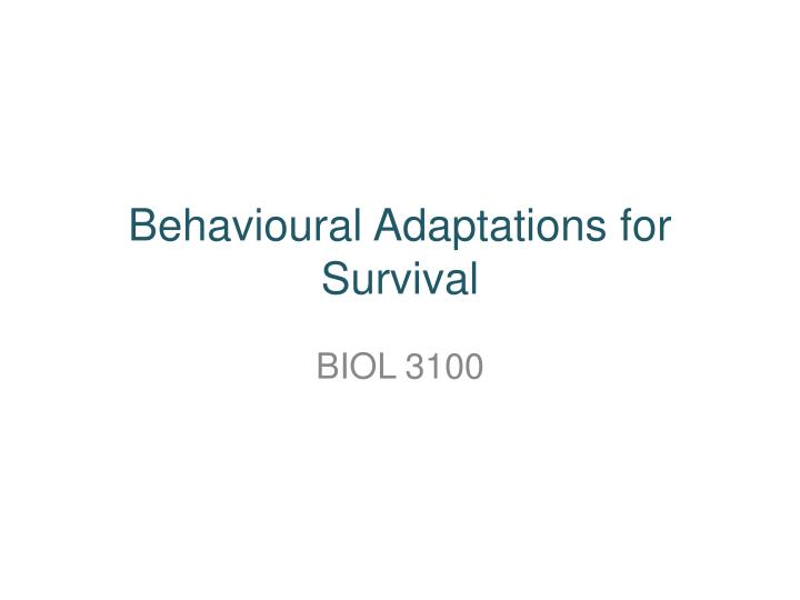 Behavioural adaptations for survival