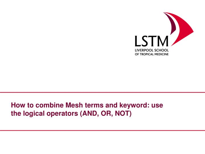 How to combine Mesh terms and keyword: use the logical operators (AND, OR, NOT)