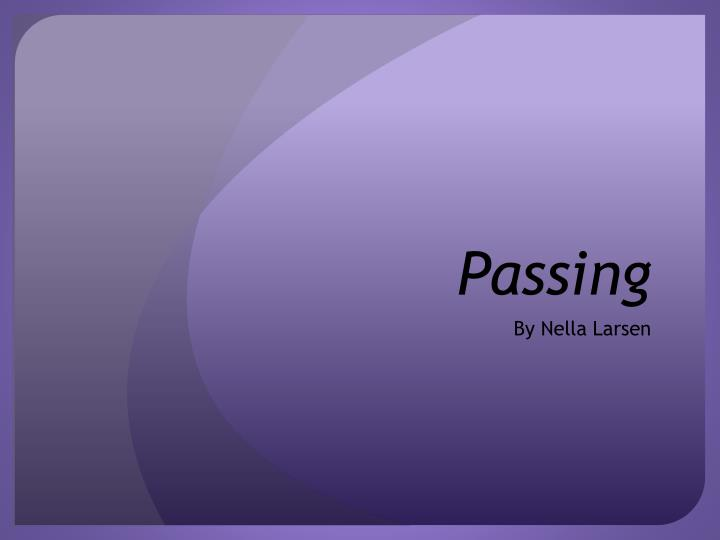 passing by nella larson analysis essay Dive deep into nella larsen's passing with extended analysis, commentary, and discussion passing study guide contains a biography of nella larsen, literature essays, quiz questions, major themes, characters, and a full summary and analysis.