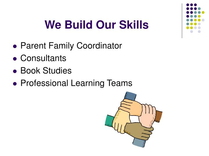 We Build Our Skills