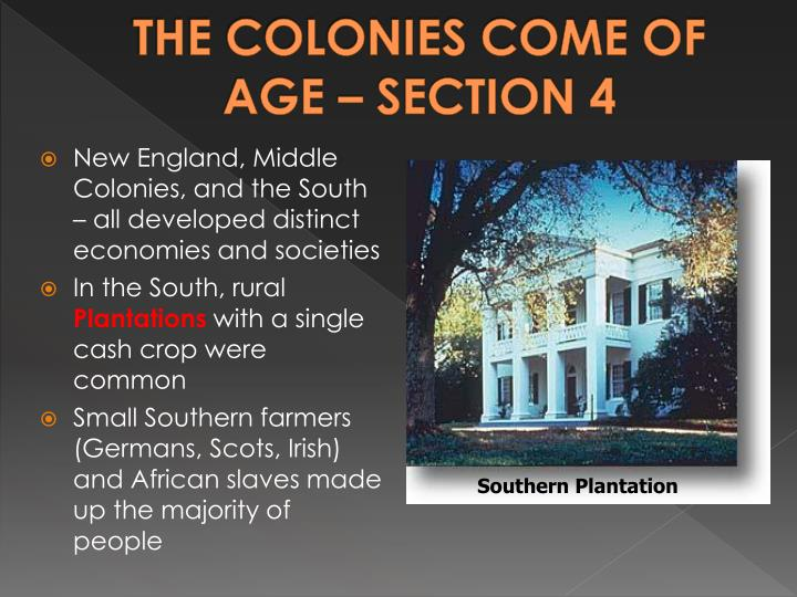 THE COLONIES COME OF  AGE – SECTION 4
