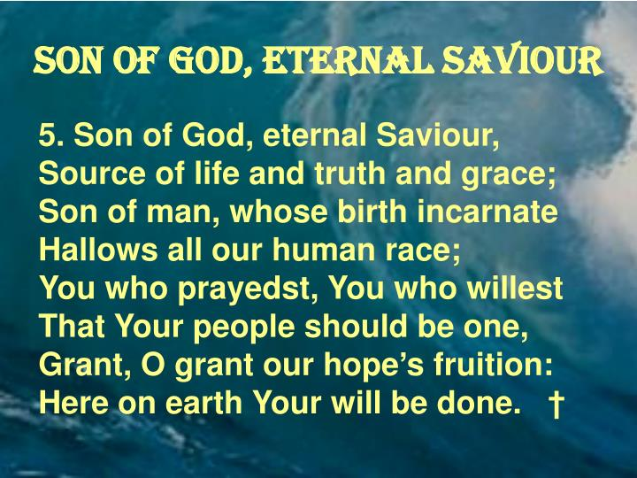 Son of God, eternal Saviour