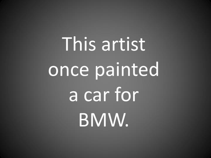 This artist once painted a car for BMW.