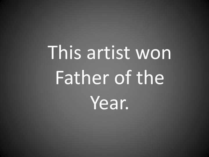 This artist won Father of the Year.