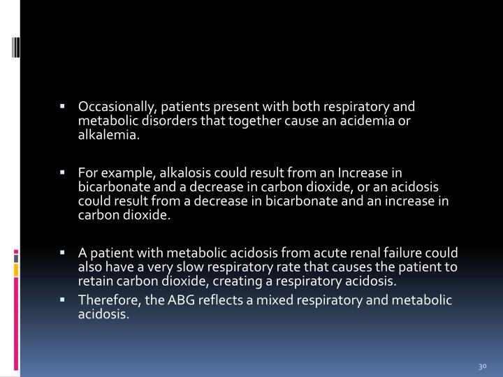 Occasionally, patients present with both respiratory and metabolic disorders that together cause an