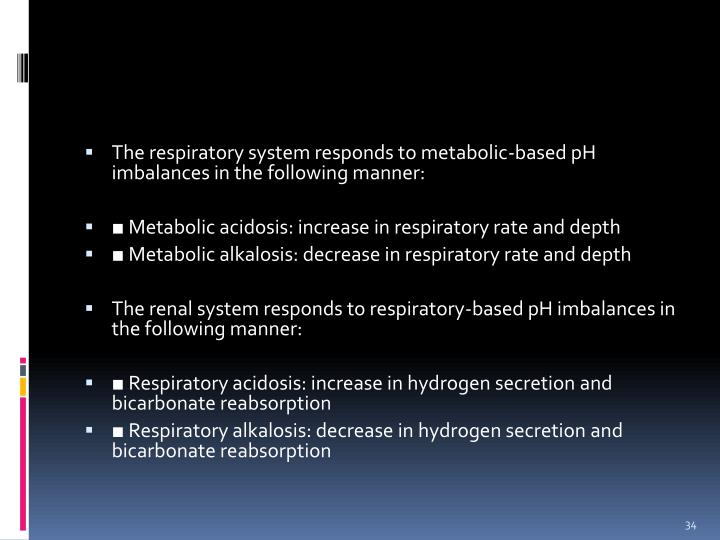 The respiratory system responds to metabolic-based pH imbalances in the following manner: