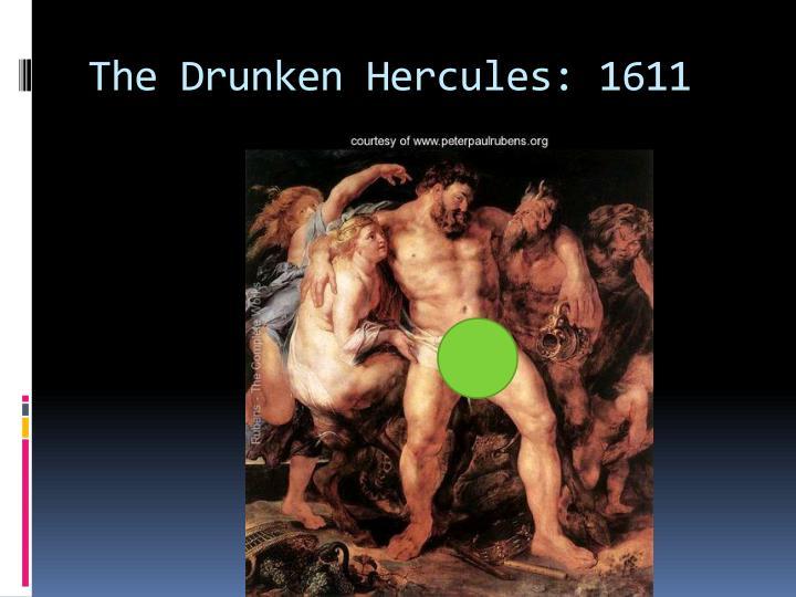 The Drunken Hercules: 1611