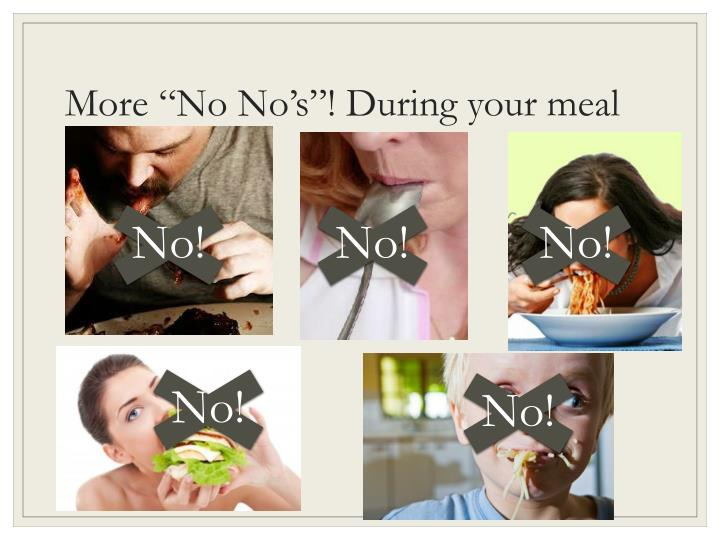 "More ""No No's""! During your meal"