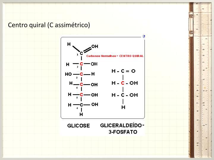Centro quiral (C assimétrico)