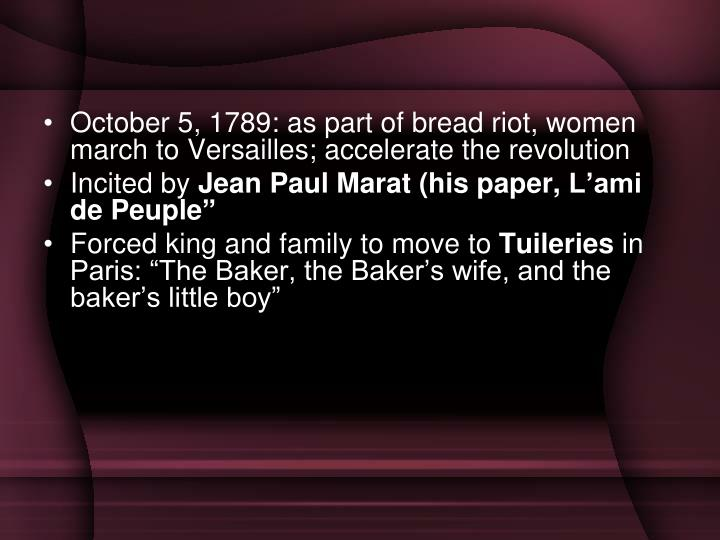 October 5, 1789: as part of bread riot, women march to Versailles; accelerate the revolution