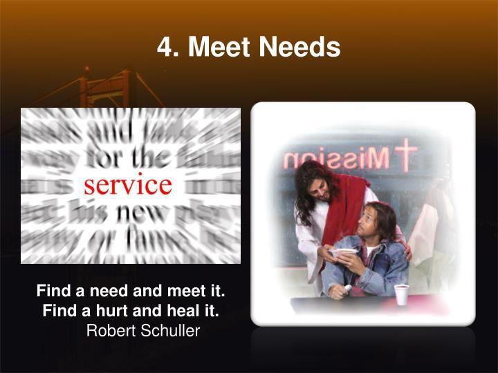 4. Meet Needs
