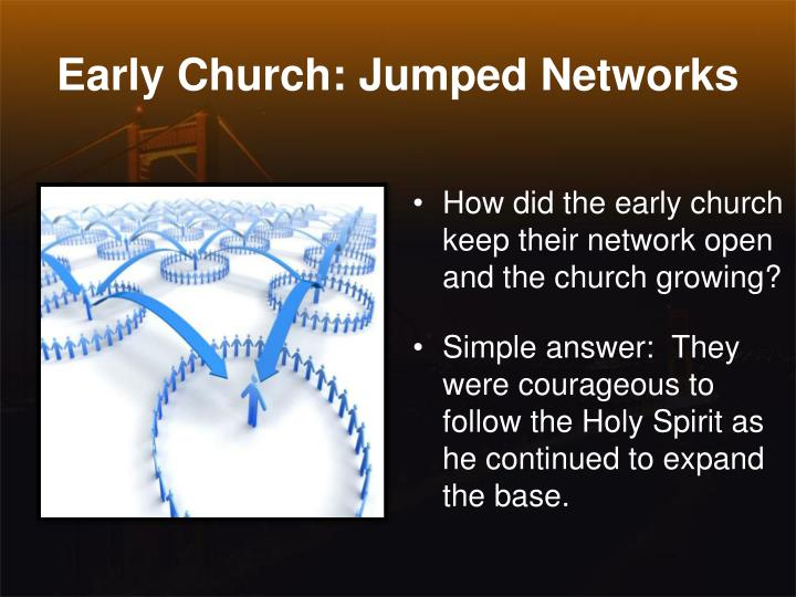 Early Church: Jumped Networks