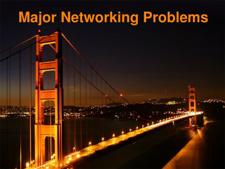 Major Networking Problems