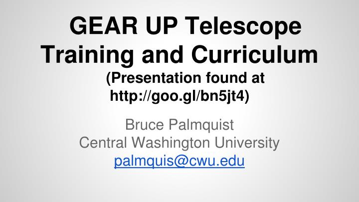 Gear up telescope training and curriculum presentation found at http goo gl bn5jt4