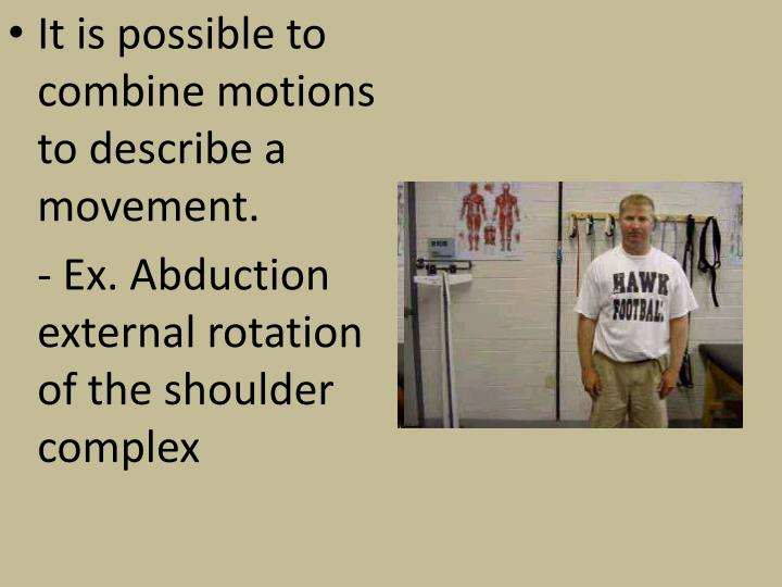 It is possible to combine motions to describe a movement.