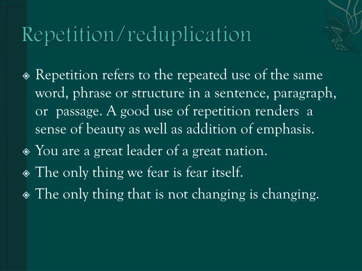 Repetition/reduplication