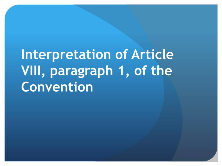 Interpretation of Article VIII, paragraph 1, of the Convention