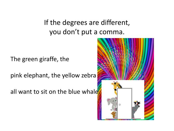 If the degrees are different,