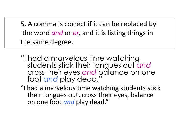 5. A comma is correct if it can be replaced by