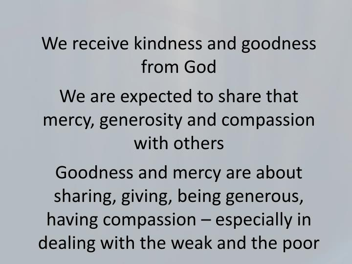 We receive kindness and goodness from God