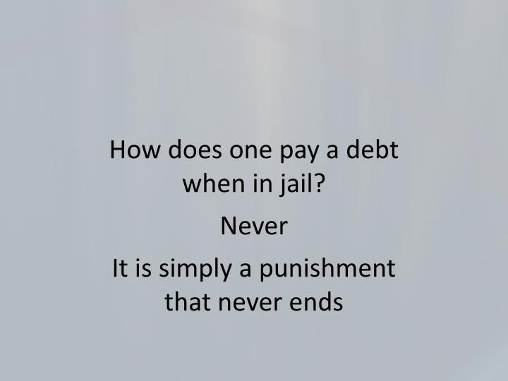 How does one pay a debt when in jail?