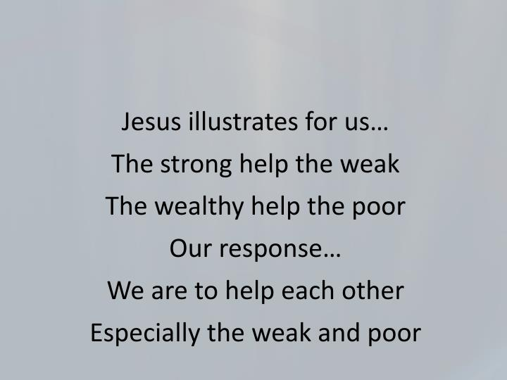 Jesus illustrates for us…