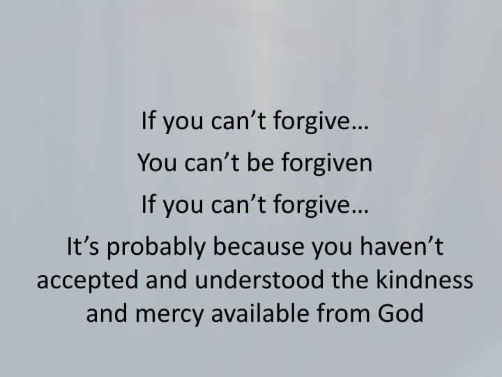 If you can't forgive…