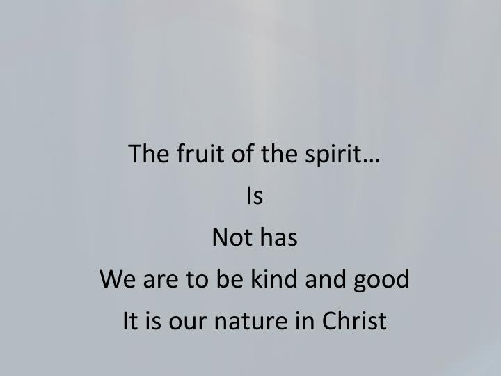 The fruit of the spirit…