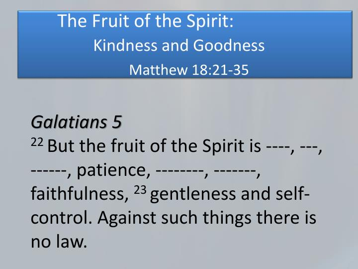 The fruit of the spirit kindness and goodness matthew 18 21 35