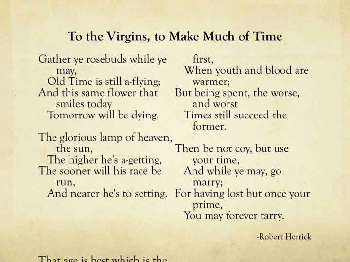 """to virgins make much of time Ag: so therefore the next poem [to student] – you want to read that please –  gather to the virgins – """"to the virgins, to make much of time."""