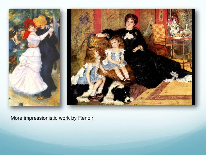 More impressionistic work by Renoir