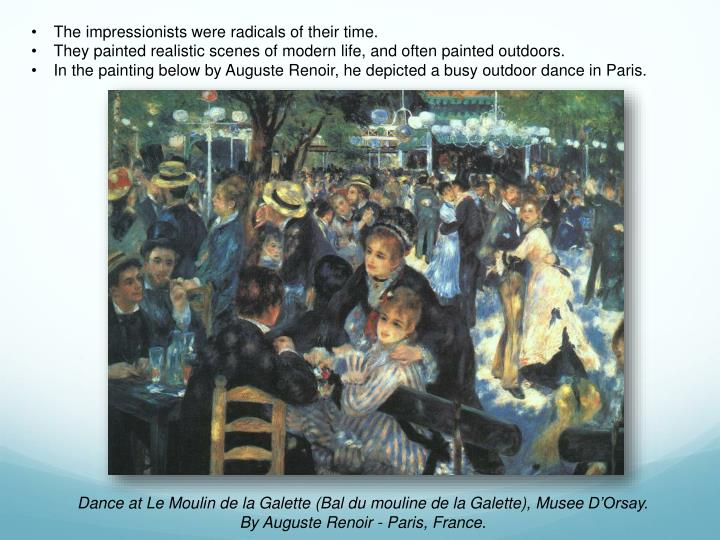 The impressionists were radicals of their time.