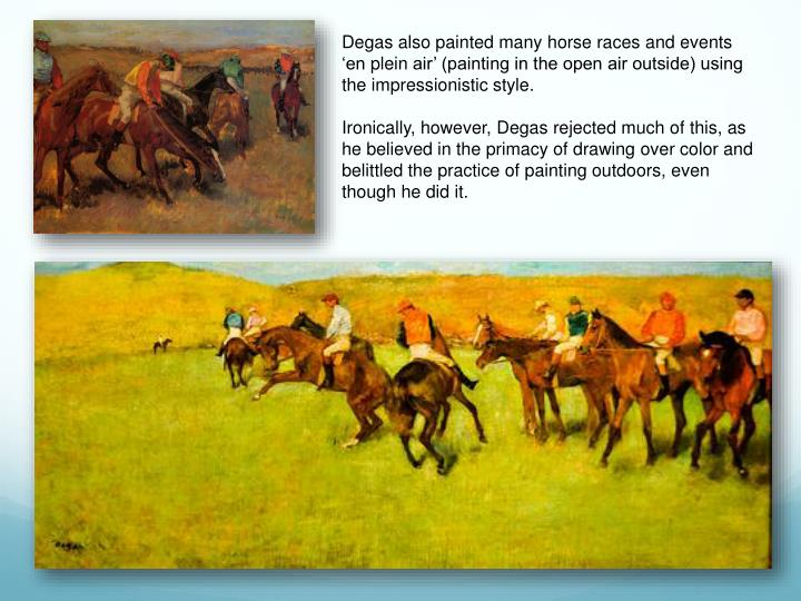 Degas also painted many horse races and events