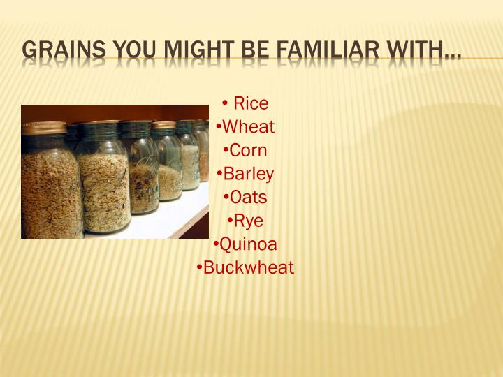 Grains you might be familiar with…