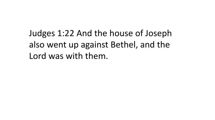 Judges 1:22 And the house of Joseph also went up against Bethel, and the Lord was with them.