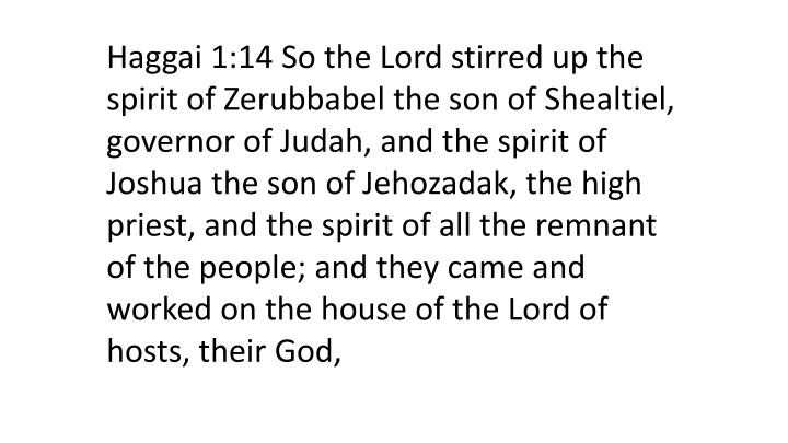 Haggai 1:14 So the Lord stirred up the spirit of