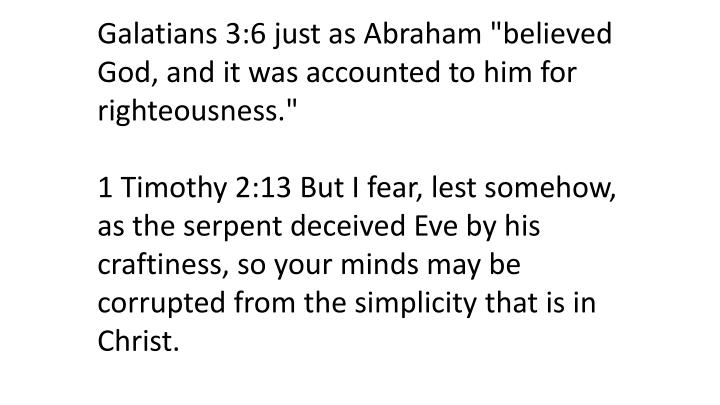 "Galatians 3:6 just as Abraham ""believed God, and it was accounted to him for righteousness."""