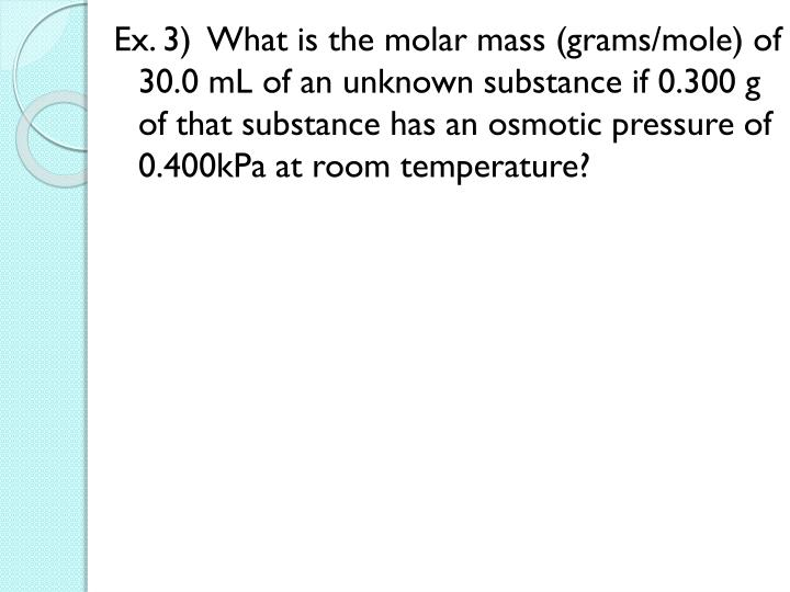 Ex. 3)  What is the molar mass (grams/mole) of 30.0
