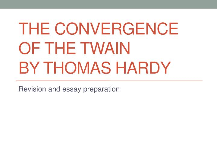 explication on convergence of the twain essay The destined tragedy of the glorious, unsinkable titanic has struck wonder and emotion in the hearts and minds of people far and wide the convergence of the twain by thomas hardy, captures this emotion through the use of poetic devices.