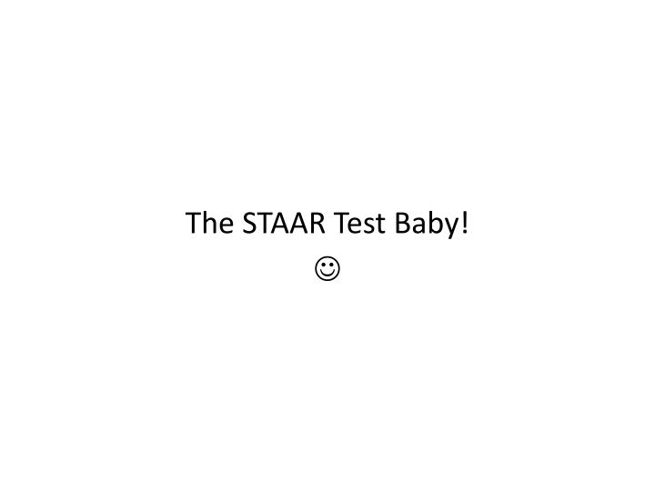 The STAAR Test Baby!